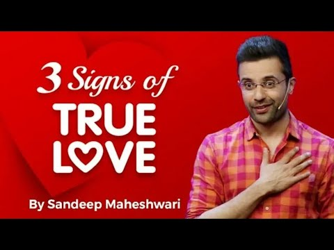 3 signs of True love -BY sandeep maheshwari motivation